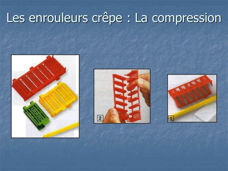 Les enrouleurs crêpe : La compression