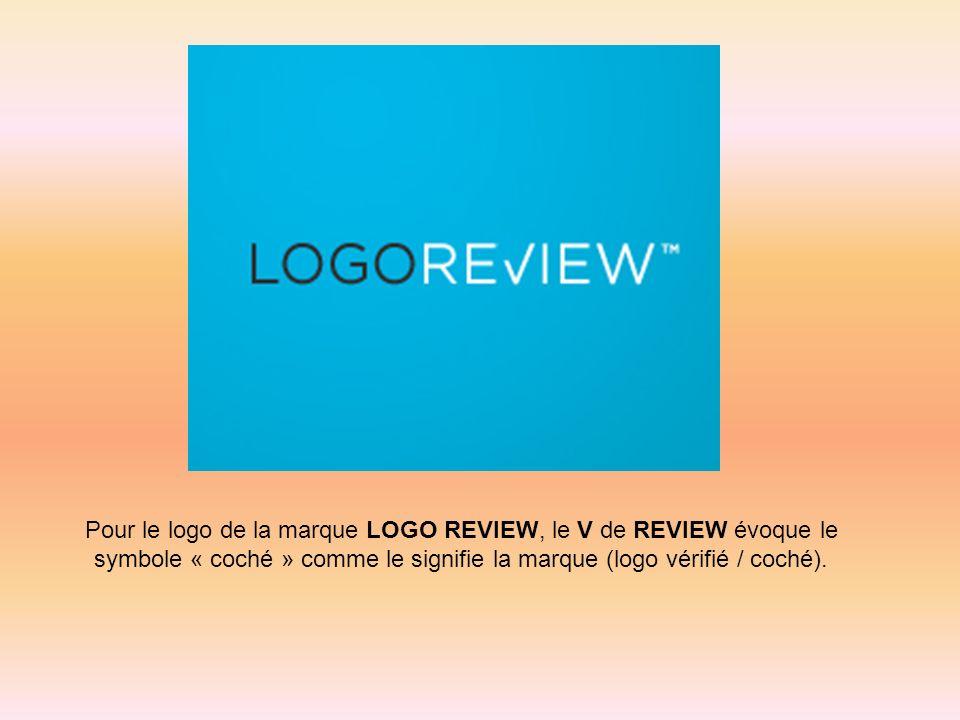 Pour le logo de la marque LOGO REVIEW, le V de REVIEW évoque le symbole « coché » comme le signifie la marque (logo vérifié / coché).