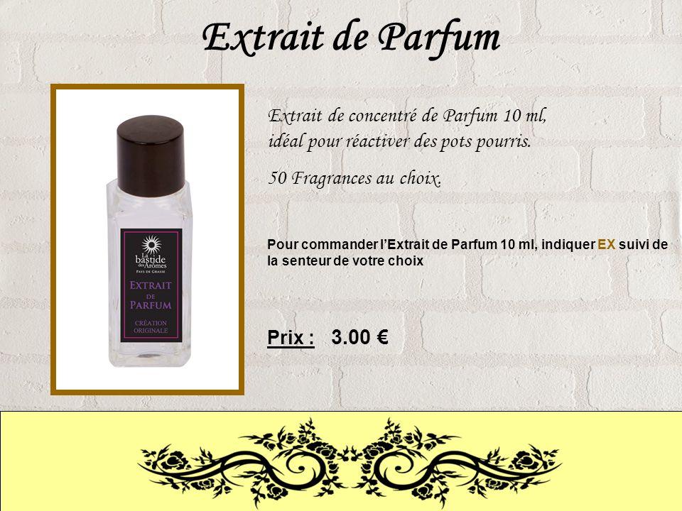 Extrait de Parfum Extrait de concentré de Parfum 10 ml, idéal pour réactiver des pots pourris. 50 Fragrances au choix.