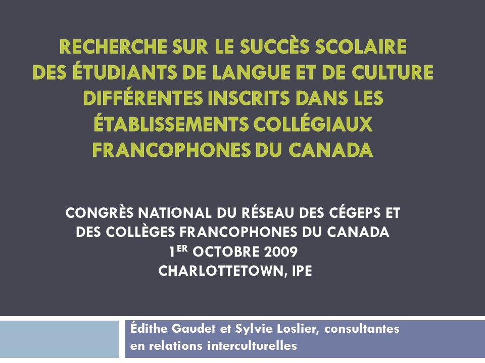 Recherche sur le succès scolaire des étudiants de langue et de culture différentes inscrits dans les établissements collégiaux francophones du Canada Congrès national du RÉSEAU DES CÉGEPS ET DES COLLÈGES FRANCOPHONES DU CANADA 1er octobre 2009 Charlottetown, IPE