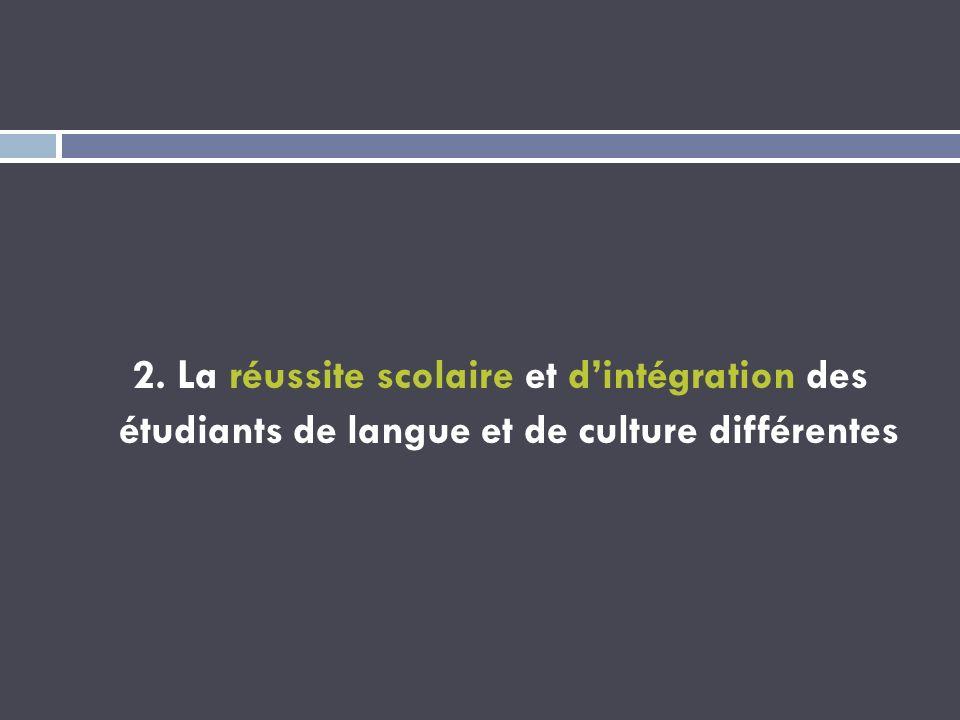 2. La réussite scolaire et d'intégration des étudiants de langue et de culture différentes