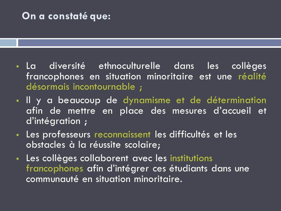 On a constaté que: La diversité ethnoculturelle dans les collèges francophones en situation minoritaire est une réalité désormais incontournable ;
