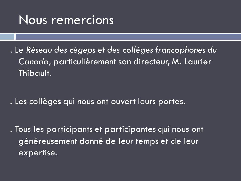 Nous remercions . Le Réseau des cégeps et des collèges francophones du Canada, particulièrement son directeur, M. Laurier Thibault.