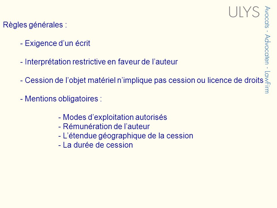 Règles générales : - Exigence d'un écrit. - Interprétation restrictive en faveur de l'auteur.