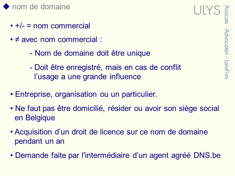  nom de domaine +/- = nom commercial. ≠ avec nom commercial : Nom de domaine doit être unique.
