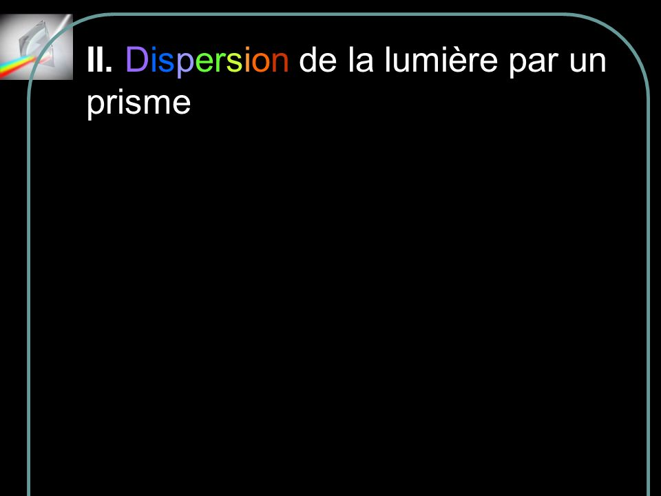 II. Dispersion de la lumière par un prisme