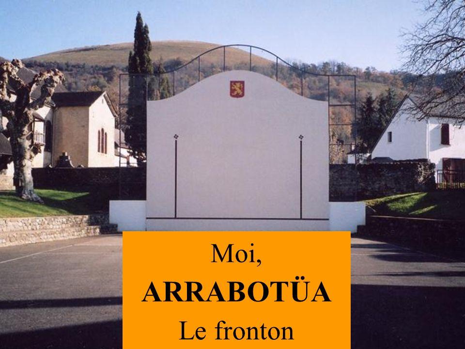 Moi, ARRABOTÜA Le fronton