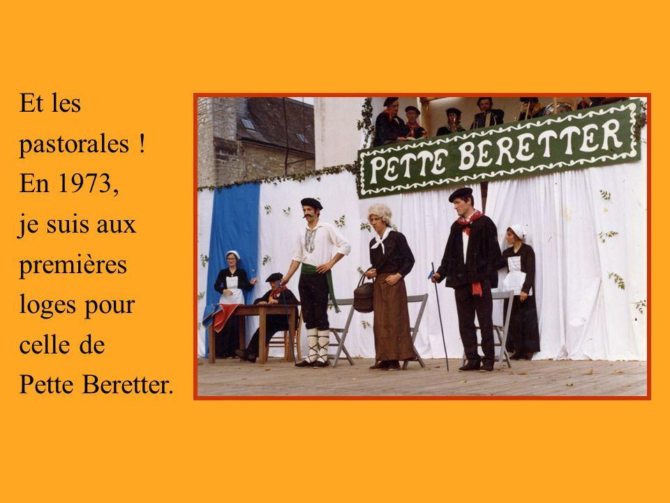Et les pastorales ! En 1973, je suis aux premières loges pour celle de Pette Beretter.