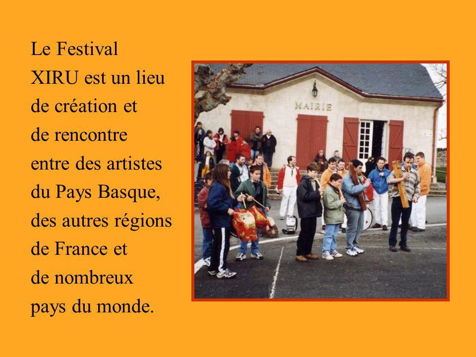 Le Festival XIRU est un lieu de création et. de rencontre. entre des artistes du Pays Basque, des autres régions de France et.