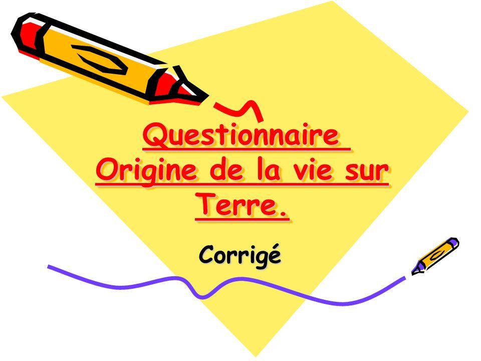 Questionnaire Origine de la vie sur Terre.