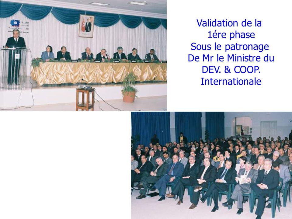 Validation de la 1ére phase Sous le patronage De Mr le Ministre du DEV. & COOP. Internationale