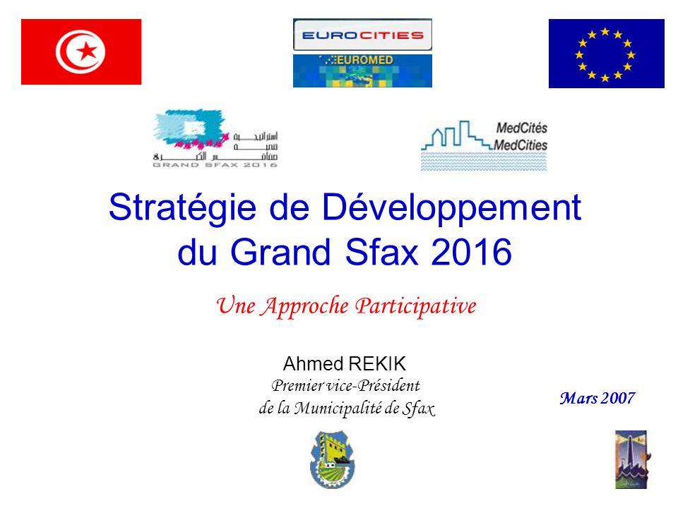 Stratégie de Développement du Grand Sfax 2016 Une Approche Participative Ahmed REKIK Premier vice-Président de la Municipalité de Sfax