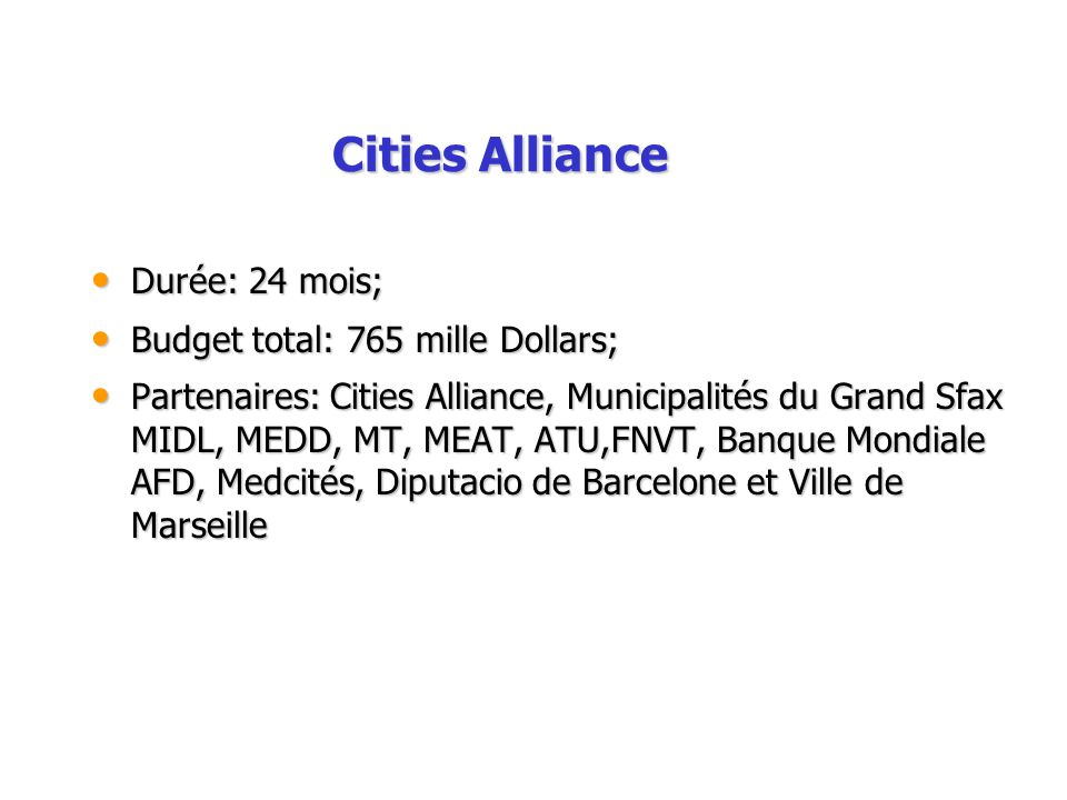 Cities Alliance Durée: 24 mois; Budget total: 765 mille Dollars;