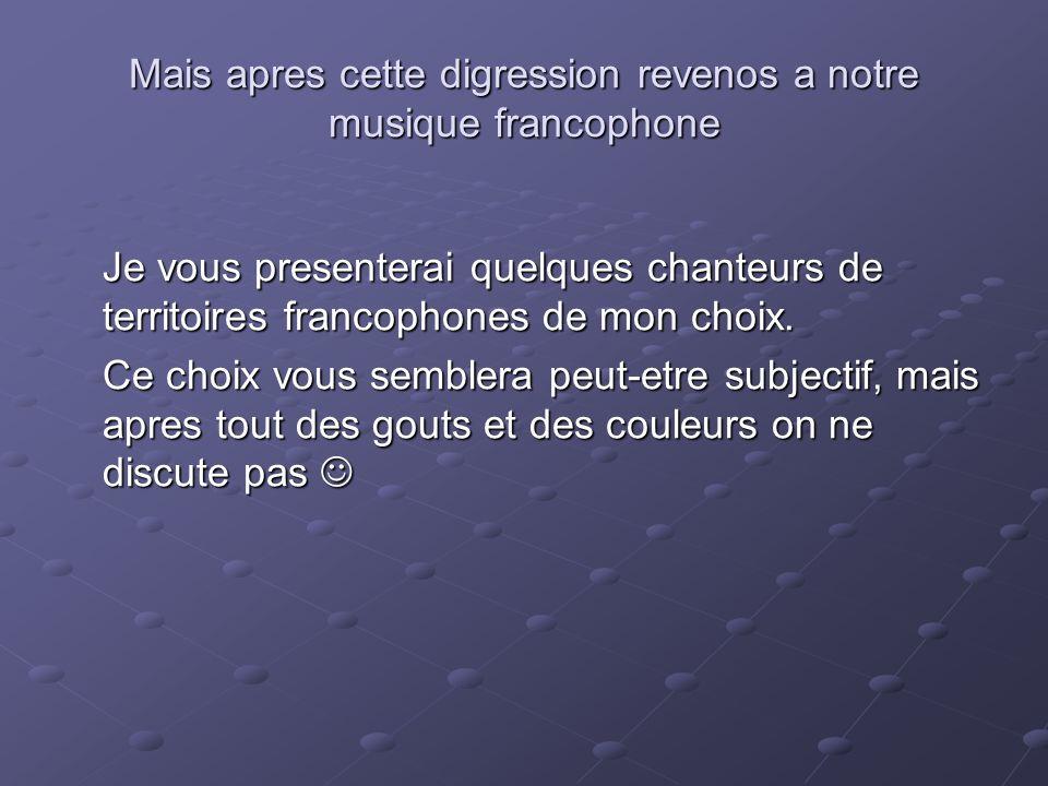 Mais apres cette digression revenos a notre musique francophone
