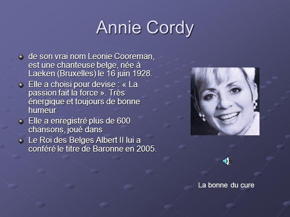 Annie Cordy de son vrai nom Leonie Cooreman, est une chanteuse belge, née à Laeken (Bruxelles) le 16 juin 1928.
