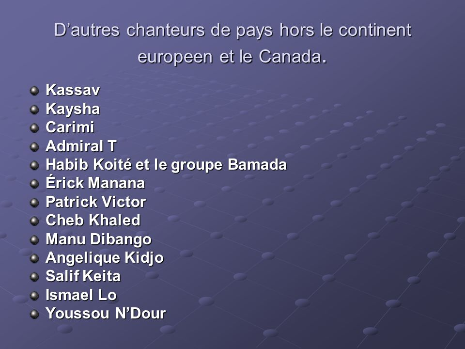 D'autres chanteurs de pays hors le continent europeen et le Canada.