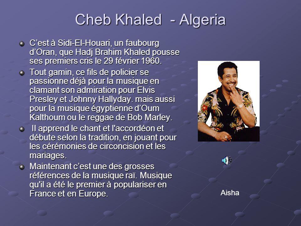 Cheb Khaled - Algeria C'est à Sidi-El-Houari, un faubourg d'Oran, que Hadj Brahim Khaled pousse ses premiers cris le 29 février 1960.
