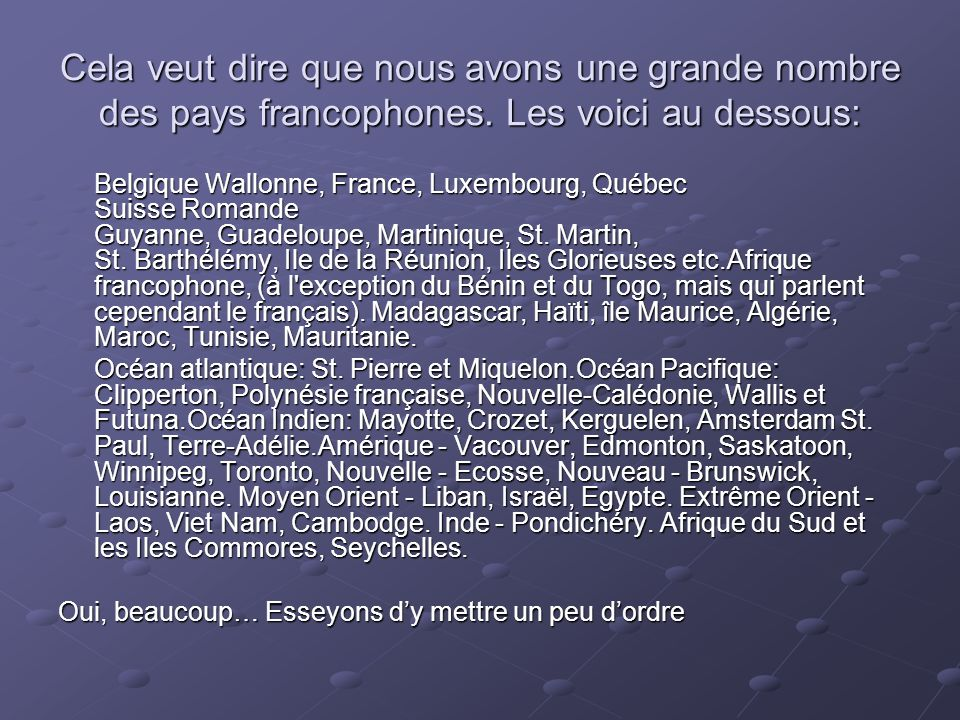 Cela veut dire que nous avons une grande nombre des pays francophones
