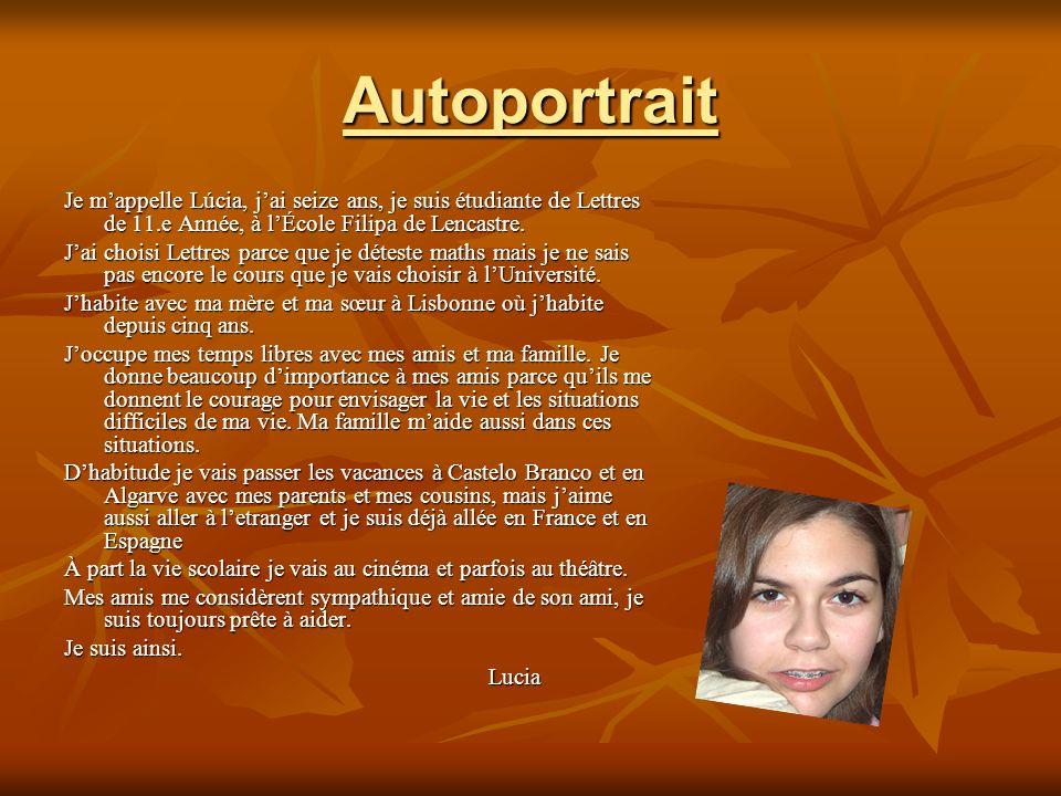 Autoportrait Je m'appelle Lúcia, j'ai seize ans, je suis étudiante de Lettres de 11.e Année, à l'École Filipa de Lencastre.