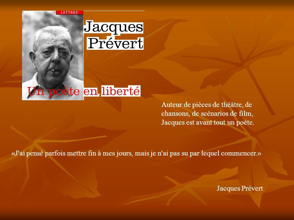 (1900-1977) Auteur de pièces de théâtre, de chansons, de scénarios de film, Jacques est avant tout un poète.