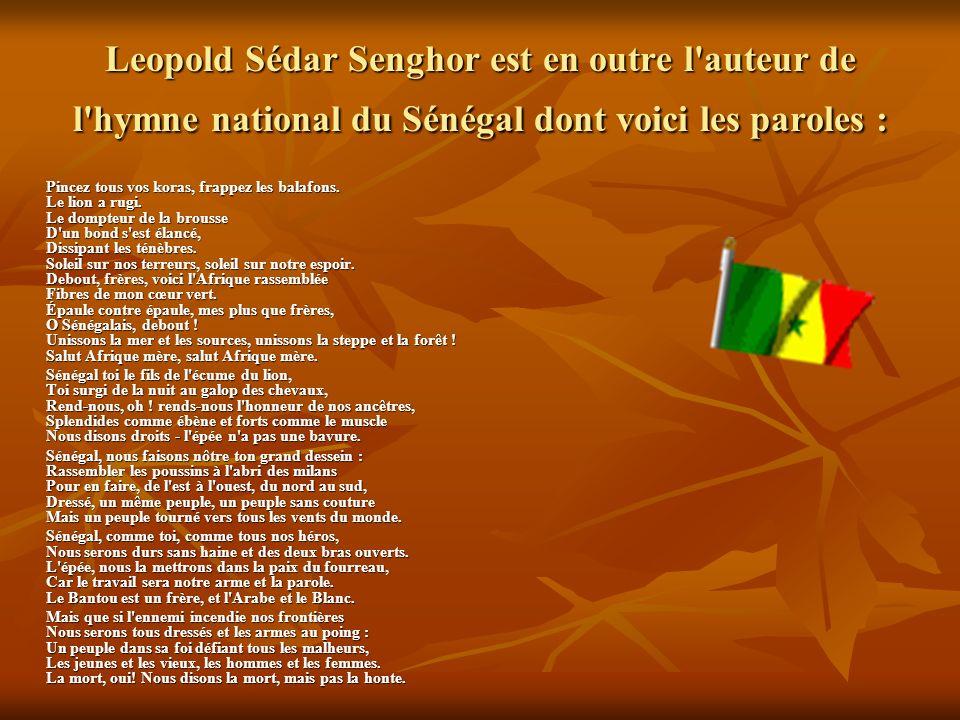 Leopold Sédar Senghor est en outre l auteur de l hymne national du Sénégal dont voici les paroles :