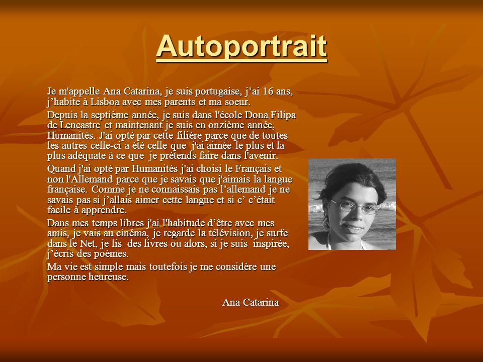 Autoportrait Je m appelle Ana Catarina, je suis portugaise, j'ai 16 ans, j'habite à Lisboa avec mes parents et ma soeur.