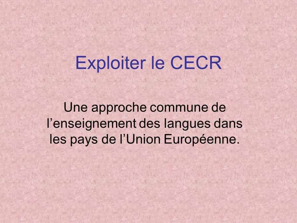 Exploiter le CECR Une approche commune de l'enseignement des langues dans les pays de l'Union Européenne.