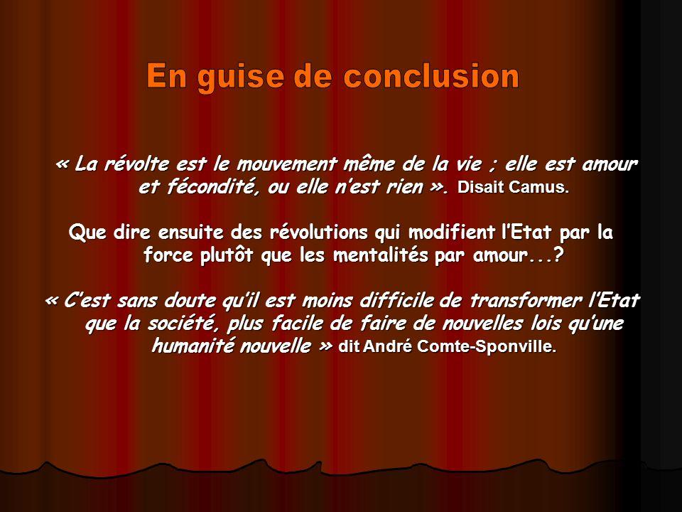 En guise de conclusion « La révolte est le mouvement même de la vie ; elle est amour et fécondité, ou elle n'est rien ». Disait Camus.