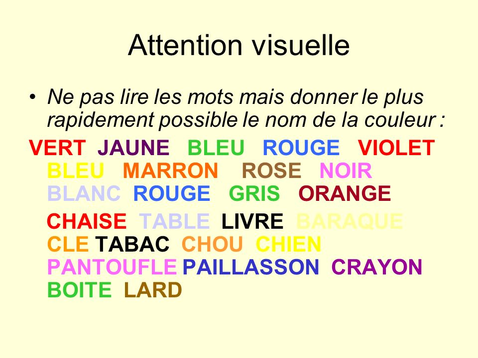 Attention visuelle Ne pas lire les mots mais donner le plus rapidement possible le nom de la couleur :