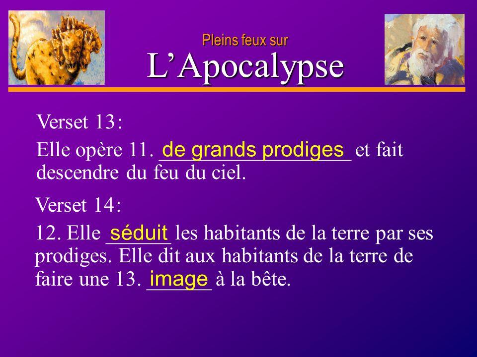 Pleins feux sur L'Apocalypse. Verset 13 : Elle opère 11. __________________ et fait descendre du feu du ciel.