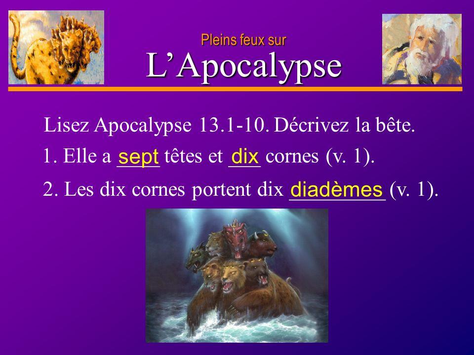 L'Apocalypse Lisez Apocalypse 13.1-10. Décrivez la bête.