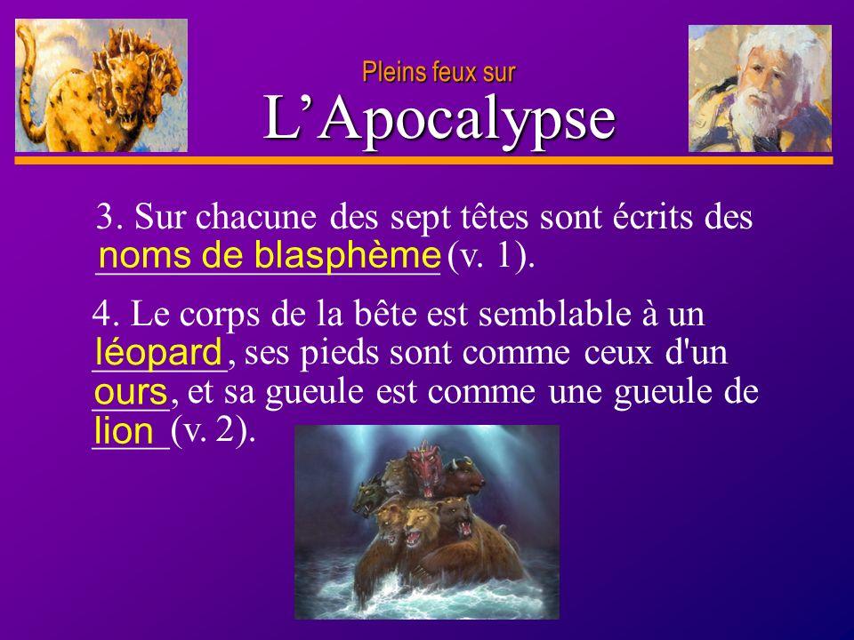 Pleins feux sur L'Apocalypse. 3. Sur chacune des sept têtes sont écrits des __________________ (v. 1).