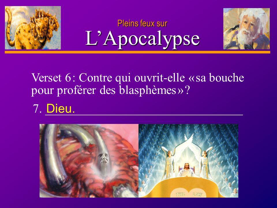 Pleins feux sur L'Apocalypse. Verset 6 : Contre qui ouvrit-elle « sa bouche pour proférer des blasphèmes »