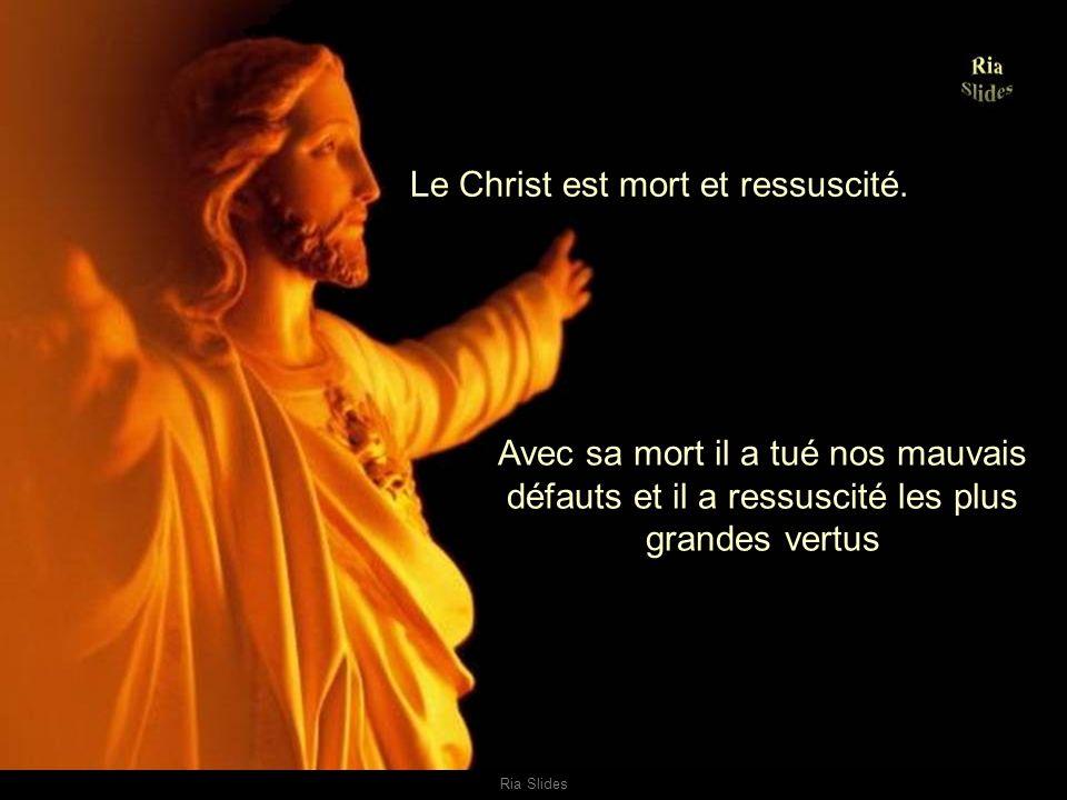 Le Christ est mort et ressuscité.