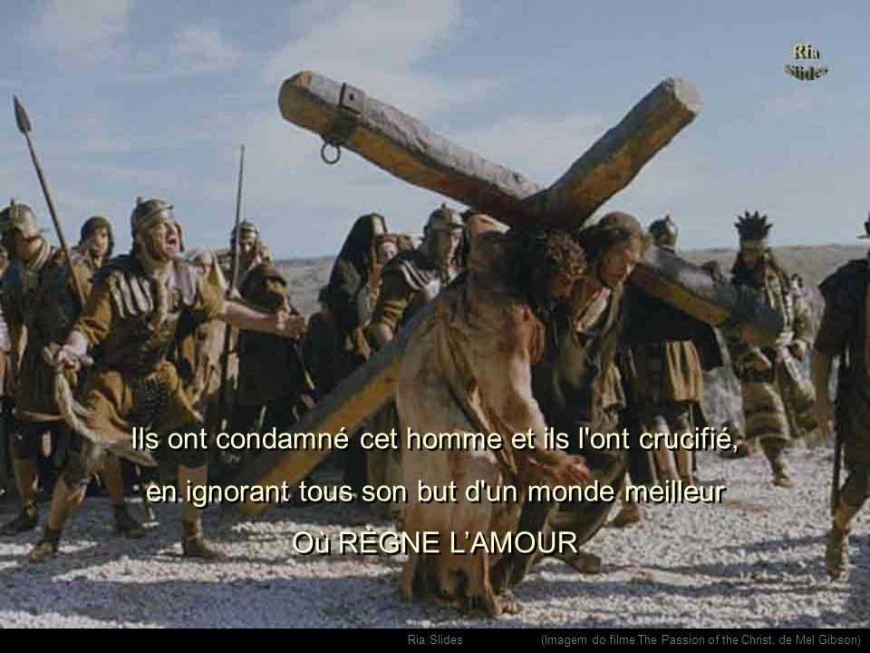 Ils ont condamné cet homme et ils l ont crucifié,
