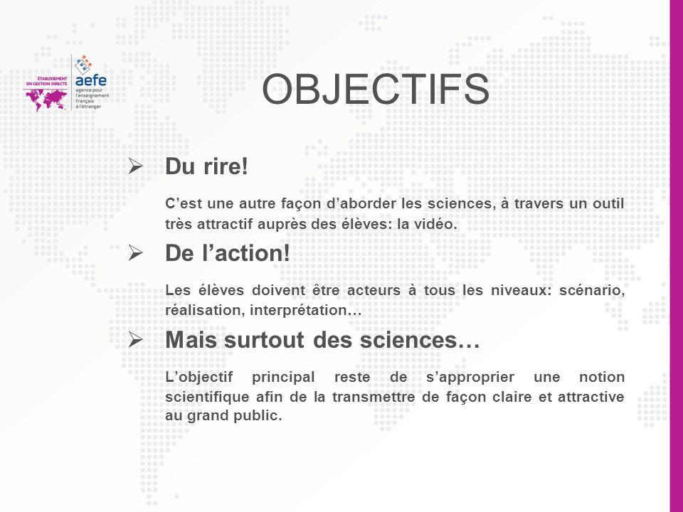 OBJECTIFS Du rire! C'est une autre façon d'aborder les sciences, à travers un outil très attractif auprès des élèves: la vidéo.