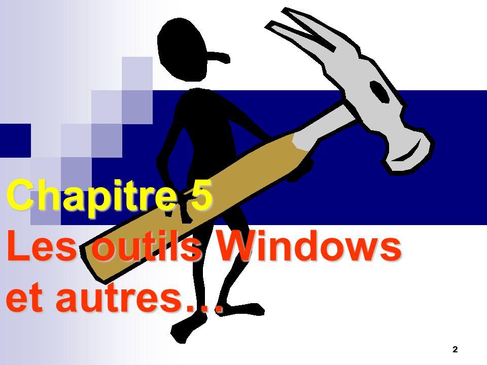 Chapitre 5 Les outils Windows et autres…