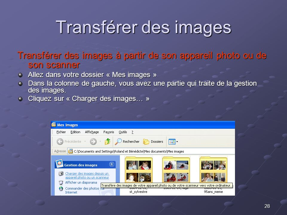 Transférer des images Transférer des images à partir de son appareil photo ou de son scanner. Allez dans votre dossier « Mes images »