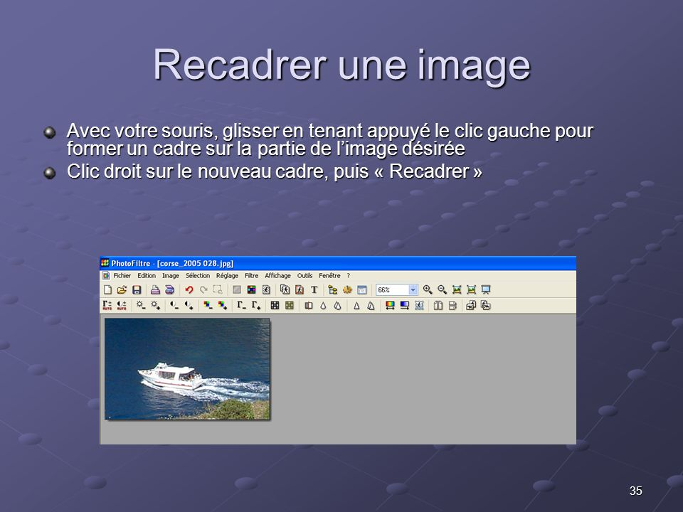 Recadrer une image Avec votre souris, glisser en tenant appuyé le clic gauche pour former un cadre sur la partie de l'image désirée.