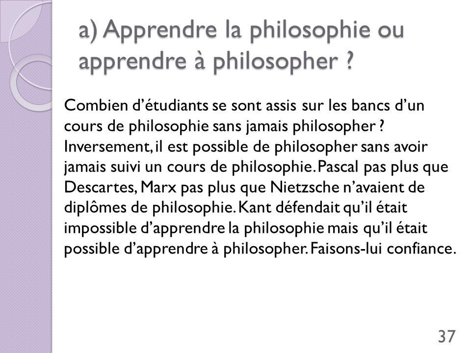 a) Apprendre la philosophie ou apprendre à philosopher