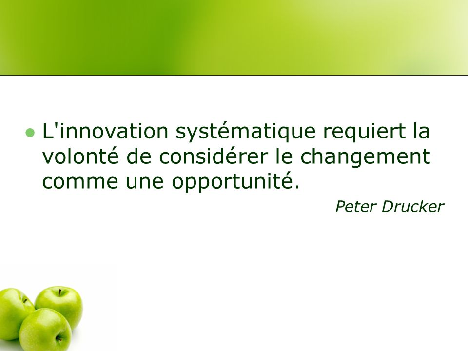 L innovation systématique requiert la volonté de considérer le changement comme une opportunité.