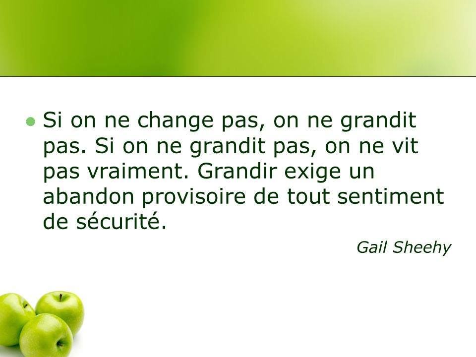 Si on ne change pas, on ne grandit pas