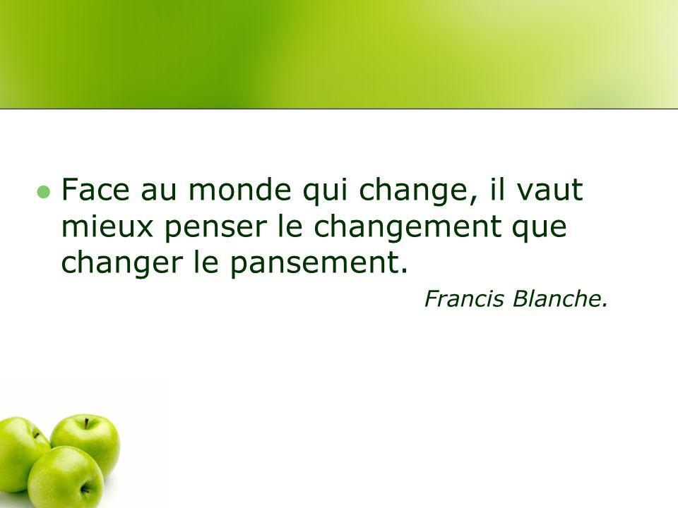 Face au monde qui change, il vaut mieux penser le changement que changer le pansement.