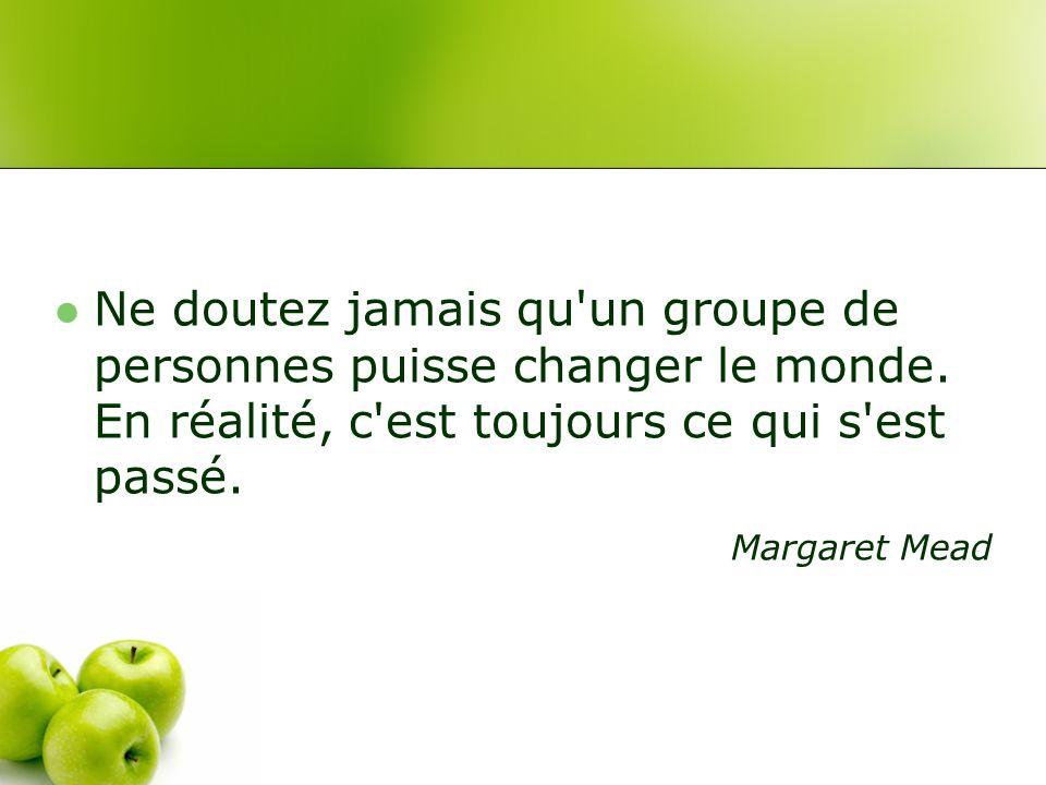 Ne doutez jamais qu un groupe de personnes puisse changer le monde
