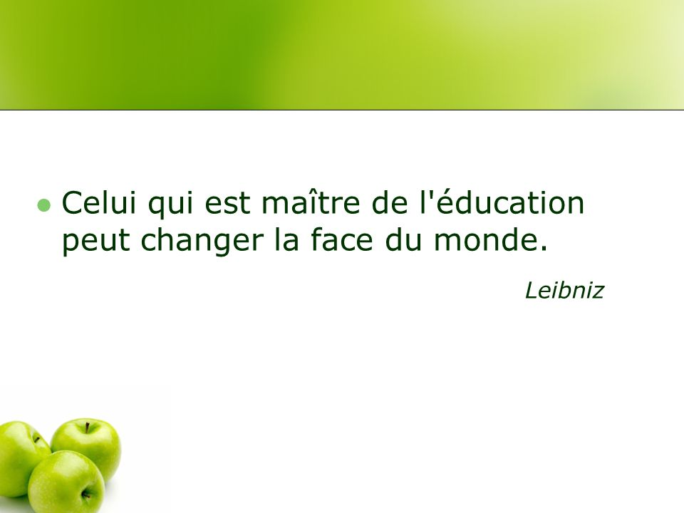 Celui qui est maître de l éducation peut changer la face du monde.