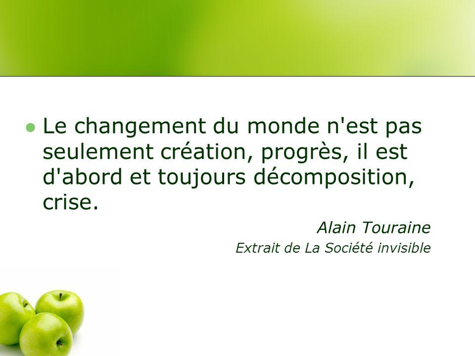 Le changement du monde n est pas seulement création, progrès, il est d abord et toujours décomposition, crise.