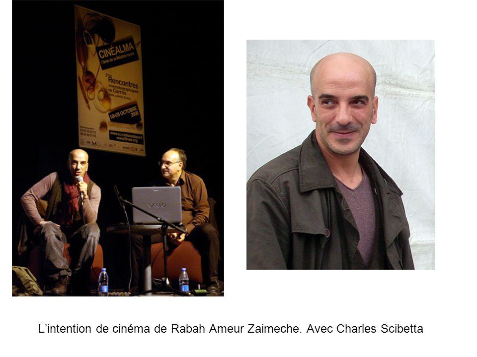 L'intention de cinéma de Rabah Ameur Zaimeche. Avec Charles Scibetta