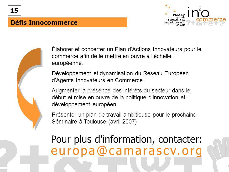 15 Défis Innocommerce. Élaborer et concerter un Plan d'Actions Innovateurs pour le commerce afin de le mettre en ouvre à l'échelle européenne.