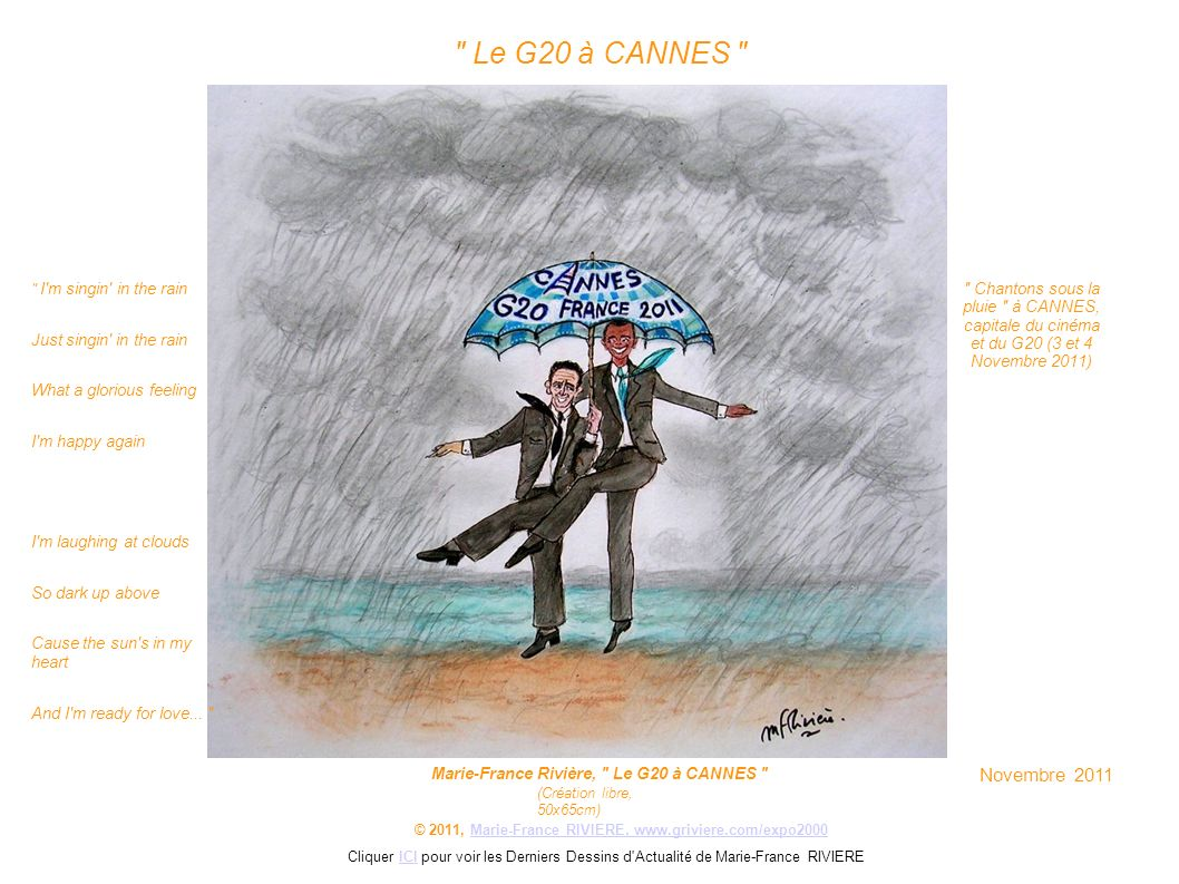 Le G20 à CANNES I m singin in the rain. Just singin in the rain. What a glorious feeling. I m happy again.