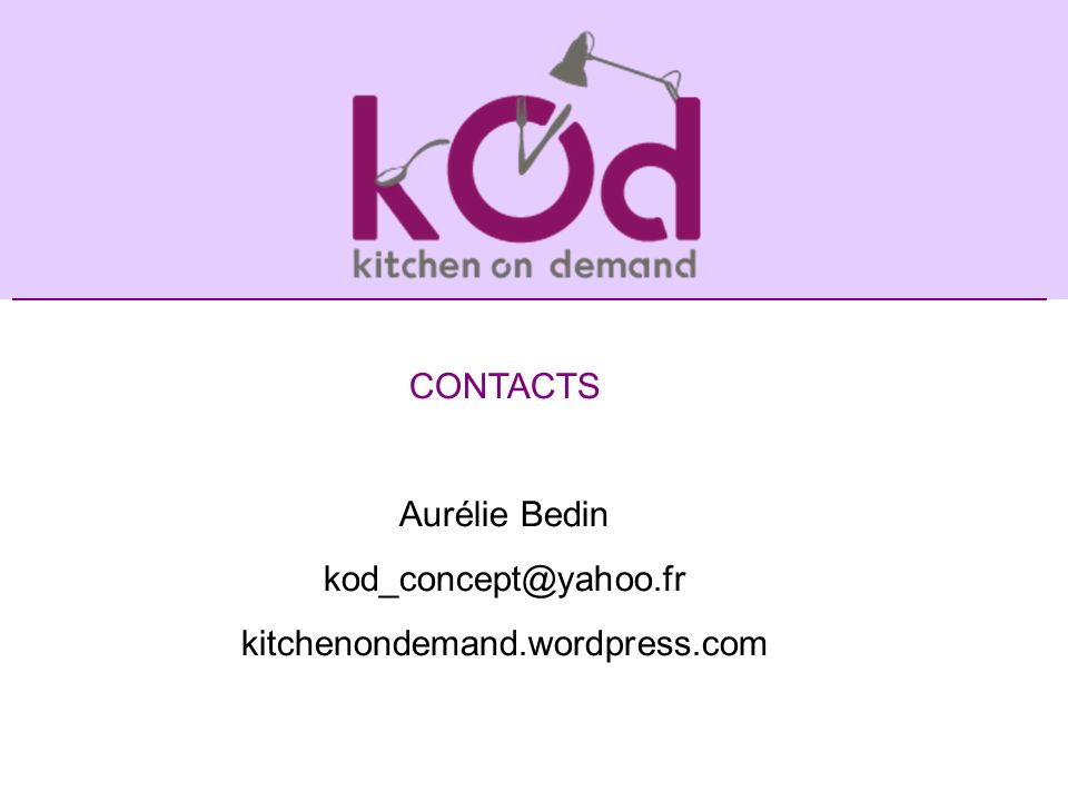 CONTACTS Aurélie Bedin kod_concept@yahoo.fr kitchenondemand.wordpress.com